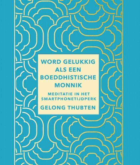 Boekrecensie – Gelong Thubten – Word gelukkig als een boeddhistische monnik
